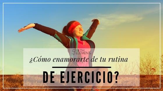 ¿Cómo enamorarte de tu rutina de ejercicio?